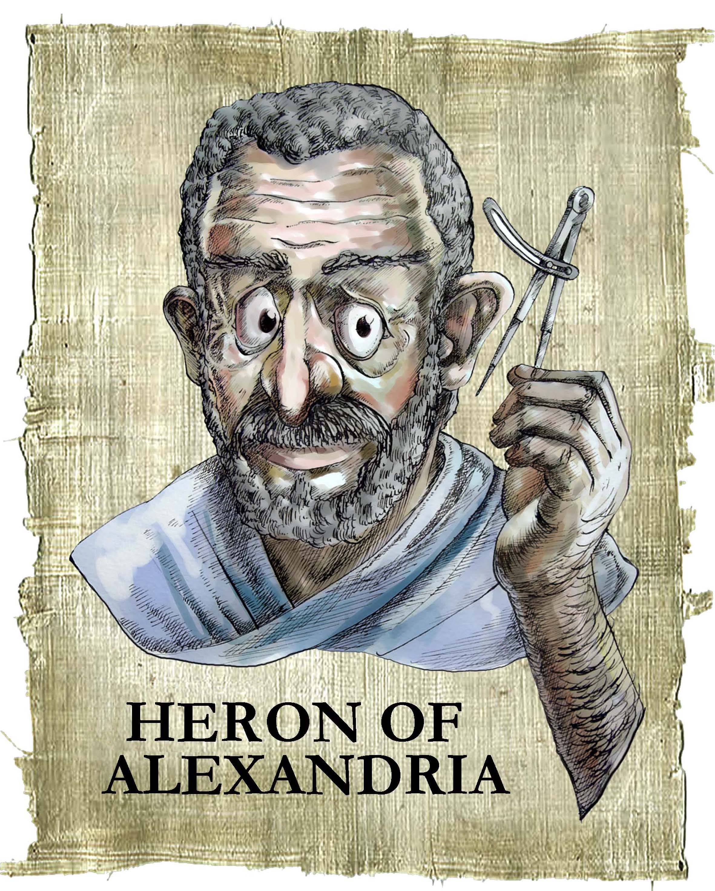 heron of alexandria Heron of alexandria the mathematician and engineer heron (also known as hero) of alexandria, egypt, (greek: ἥρων ὁ ἀλεξανδρεύς) is considered the greatest experimenter of antiquity and representer of the roman and hellenistic scientific tradition.